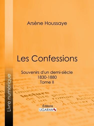 Arsène Houssaye et Alexandre Dumas - Les Confessions - Souvenirs d'un demi-siècle 1830-1880 - Tome II.