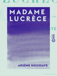 Arsène Houssaye - Madame Lucrèce.