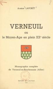 Arsène Laforêt - Verneuil - Ou Le Moyen-âge en plein XXe siècle. Monographie complète de Verneuil-en-Bourbonnais (Allier).