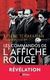 Arsène Tchakarian et Hélène Kosséian-Bairamian - Les commandos de l'Affiche rouge - La vérité historique sur la première section de l'Armée secrète.