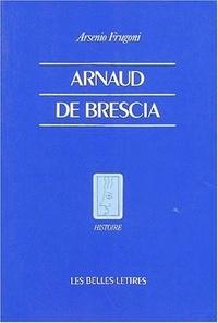 Arsenio Frugoni - Arnaud de Brescia dans les sources du XIIe siècle.