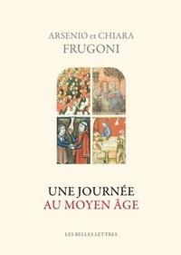 Arsenio Frugoni et Chiara Frugoni - Une journée au Moyen Age.