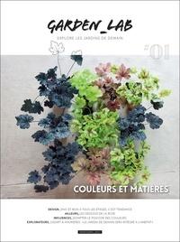 Cécile Christophe et Sylvie Ligny - Garden Lab N° 1, printemps 2017 : Couleurs et matières.