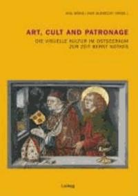 Art, Cult and Patronage: Die Visuelle Kultur im Ostseeraum zur Zeit Bernt Notkes.