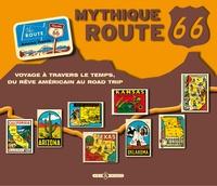 Mythique route 66 - Voyage à travers le temps, du rêve américain au road trip.pdf