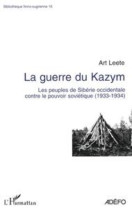 Art Leete - La guerre du Kazym - Les peuples de Sibérie occidentale contre le pouvoir soviétique (1933-1934).