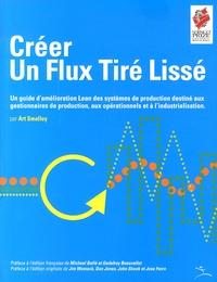 Art Smalley - Créer un flux tiré lissé - Un guide d'amélioration Lean des systèmes de production destiné aux gestionnaires de production, aux opérationnels et à l'industrialisation.