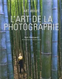 Art Wolfe et Rob Sheppard - L'art de la photographie.