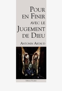Artaud Antonin - Pour en finir avec le jugement de dieu.
