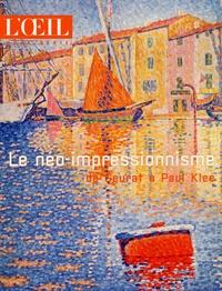 Pascal Rousseau et Valentine Buvat - L'Oeil Hors-série : Le néo-impressionnisme de Seurat à Paul Klee.