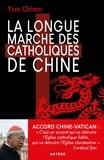 Artège - La longue marche des catholiques de Chine.