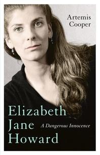 Artemis Cooper - Elizabeth Jane Howard - A Dangerous Innocence.