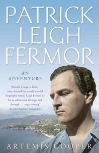 Artemis Cooper - Patrick Leigh Fermor - An Adventure.