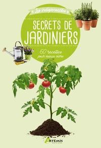 Artémis - Secrets de jardiniers - 60 astuces pour mieux vivre.