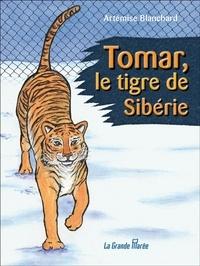 Artémise Blanchard - Tomar, le tigre de Sibérie.