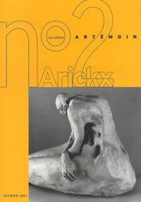 Lydie Arickx et Marie Darrieussecq - Les cahiers Artémoin N°2 Février 2001 : Lydie Arickx. - Sculptures.