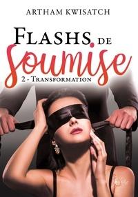 Artham Kwisatch - Flash de soumise Tome 2 - Transformation.
