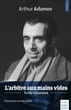 Arthur Adamov - L'arbitre aux mains vides - Ecrits de jeunesse.