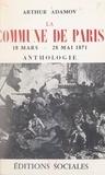 Arthur Adamov - La Commune de Paris : 18 mars-22 mai 1871 - Anthologie.