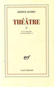 Arthur Adamov - Théâtre - Tome 4, M. le Modéré ; Le Printemps 71.