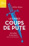 Arthur Anjou - Les pires coups de pute - De Judas à nos jours (pour ne citer personne).