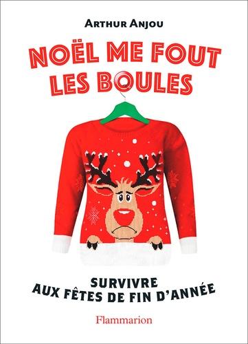 Arthur Anjou - Noël me fout les boules - Survivre aux fêtes de fin d'année.