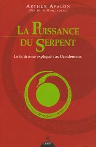 Arthur Avalon - La Puissance du Serpent - Le Tantrisme expliqué aux Occidentaux.