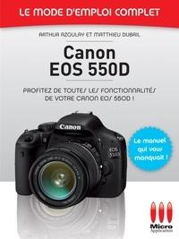 Arthur Azoulay - Canon EOS 550D - Le mode d'emploi complet - Profitez de toutes les fonctionnalités de votre Canon EOS 550D !.