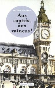Arthur Bernard - Aux captifs, aux vaincus !.