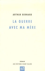 Arthur Bernard - La guerre avec ma mère.