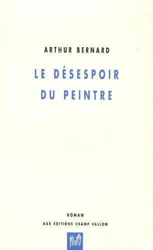 Arthur Bernard - Le désespoir du peintre - Dix tableaux.