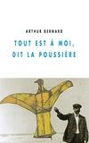 Arthur Bernard - Tout est à moi, dit la poussière.