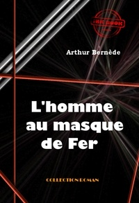 Arthur Bernède - L'homme au masque de fer - édition intégrale.