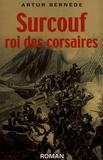 Arthur Bernède - Surcouf roi des corsaires.