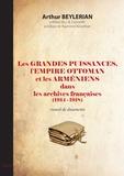 Arthur Beylerian - Les grandes puissances, l'Empire ottoman et les Arméniens dans les archives françaises (1914-1918).