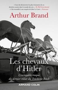 Arthur Brand - Les chevaux d'Hitler - L'incroyable traque du dernier trésor du Troisième Reich.