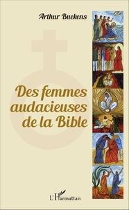 Arthur Buekens - Des femmes audacieuses de la Bible.