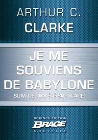 Arthur C. Clarke et Iawa Tate - Je me souviens de Babylone (suivi de) Un été sur Icare.