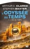 Arthur-C Clarke et Stephen Baxter - L'Odyssée du Temps Tome 1 : L'Oeil du temps.
