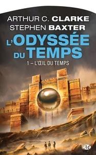 Arthur C. Clarke et Stephen Baxter - L'Odyssée du Temps Tome 1 : L'Oeil du temps.
