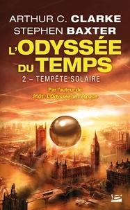 Arthur C. Clarke et Stephen Baxter - L'Odyssée du Temps Tome 2 : Tempête solaire.