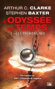 Arthur C. Clarke et Stephen Baxter - L'Odyssée du Temps Tome 3 : Les Premiers-Nés.