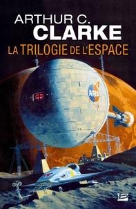 Arthur C. Clarke - La trilogie de l'espace - L'intégrale.