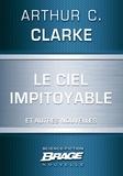 Arthur C. Clarke et G. W. Barlow - Le Ciel impitoyable (suivi de) L'Honorable Herbert George Morley Roberts Wells (suivi de) Croisade.