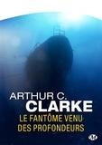 Arthur C. Clarke et Roland C. Wagner - Le Fantôme venu des profondeurs.