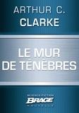 Arthur C. Clarke et Iawa Tate - Le Mur de ténèbres.