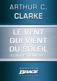 Arthur C. Clarke et G. W. Barlow - Le Vent qui vient du soleil (suivi de) La Plus Longue Histoire de science-fiction jamais contée (suivi de) Retour sur soi.