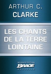 Arthur C. Clarke et Iawa Tate - Les Chants de la Terre lointaine.