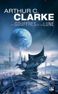 Arthur C. Clarke - Les gouffres de la lune.