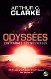 Arthur-C Clarke - Odyssées : L'Intégrale des nouvelles.